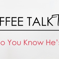 Coffee Talk Tuesday: How Do You Know He's The One?