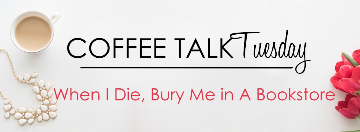 Coffee Talk Tuesday: When I Die, Bury Me in A Bookstore
