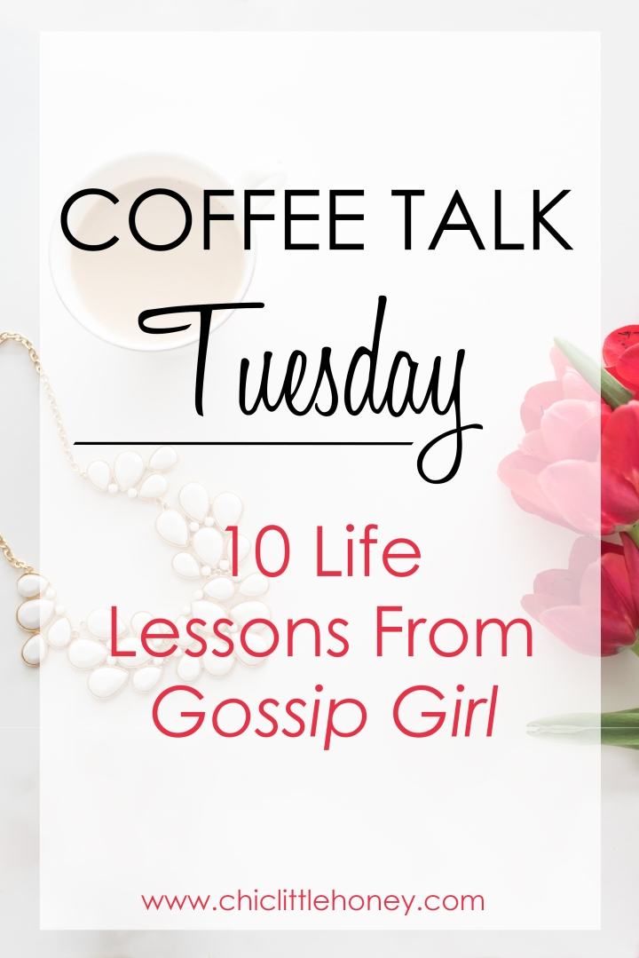 Coffe Talk Tuesday: 10 Life Lessons From Gossip Girl