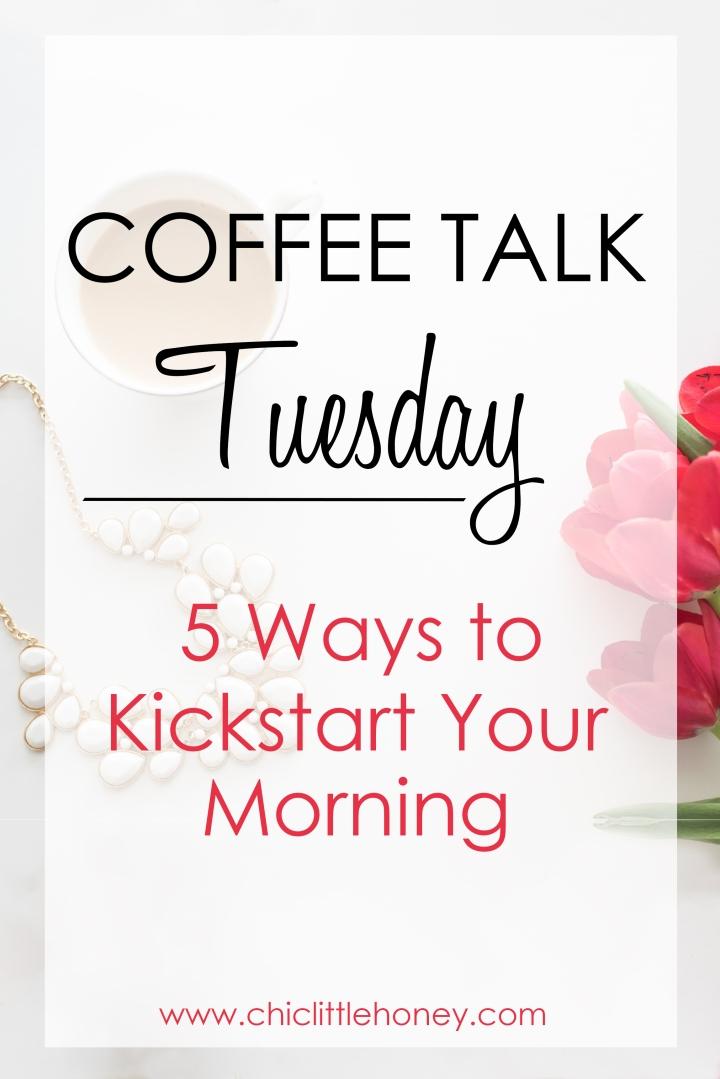 Coffee Talk Tuesday: 5 Ways to Kickstart Your Morning